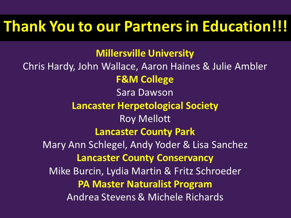 Thank You to our Partners in Education!!! Millersville University Chris Hardy, John Wallace, Aaron Haines & Julie Ambler F&M College Sara Dawson Lanca