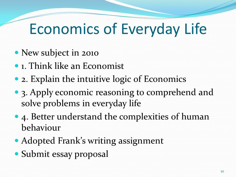 Economics of Everyday Life New subject in 2010 1. Think like an Economist 2.