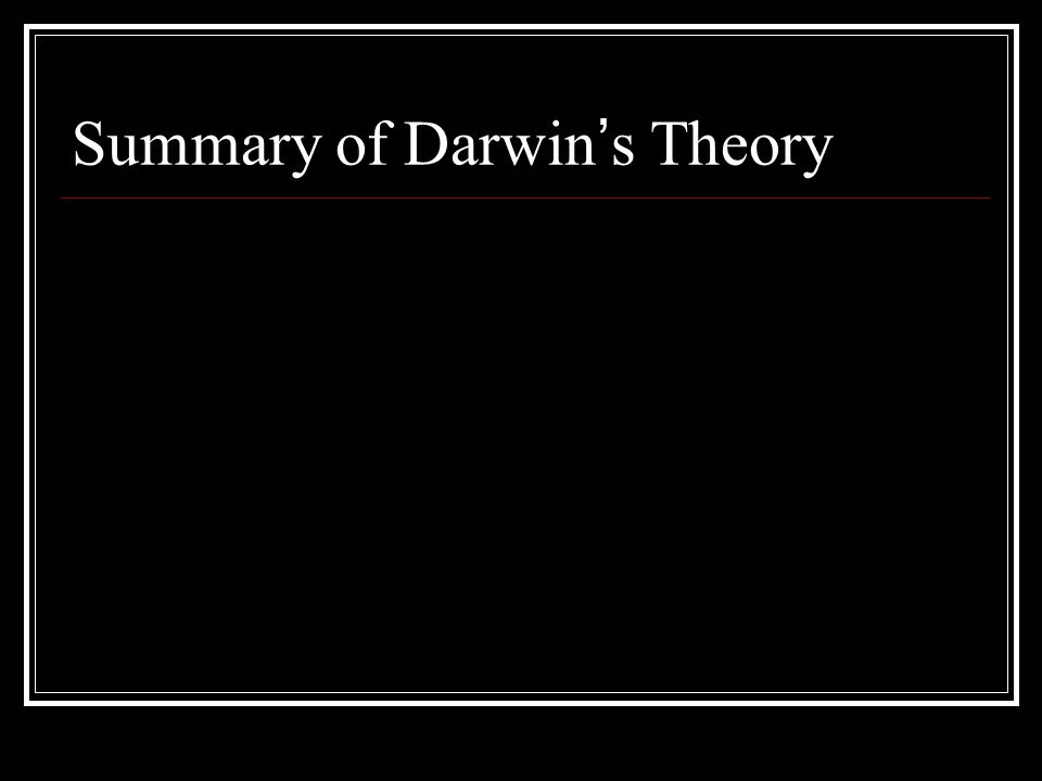 Darwin ' s Theory Evolution Change is driven by natural selection