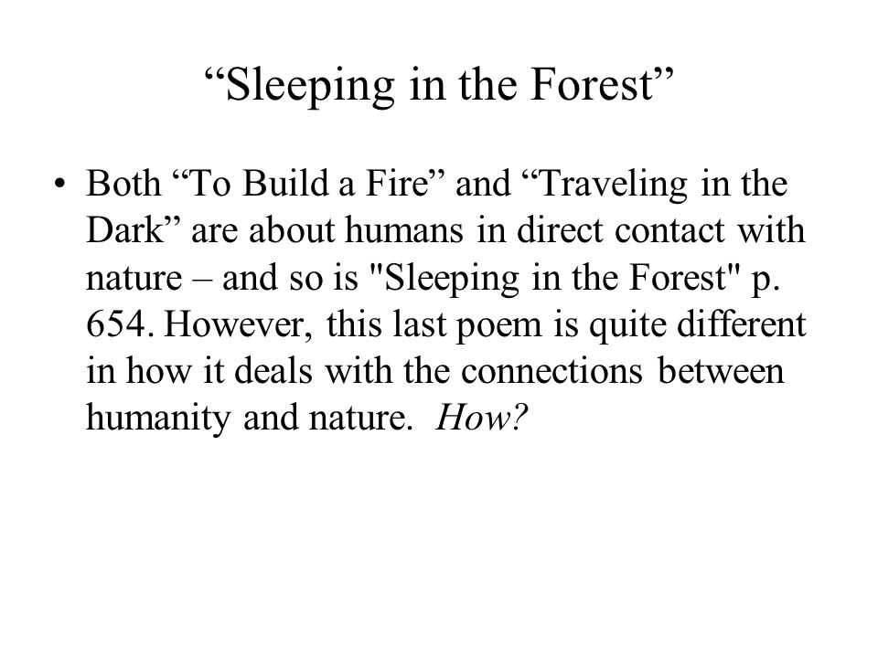 Sleeping in the Forest Both To Build a Fire and Traveling in the Dark are about humans in direct contact with nature – and so is Sleeping in the Forest p.