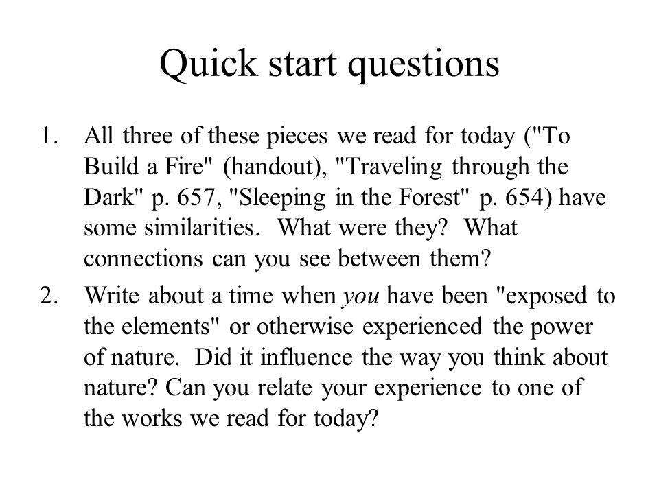 Quick start questions 1.All three of these pieces we read for today ( To Build a Fire (handout), Traveling through the Dark p.
