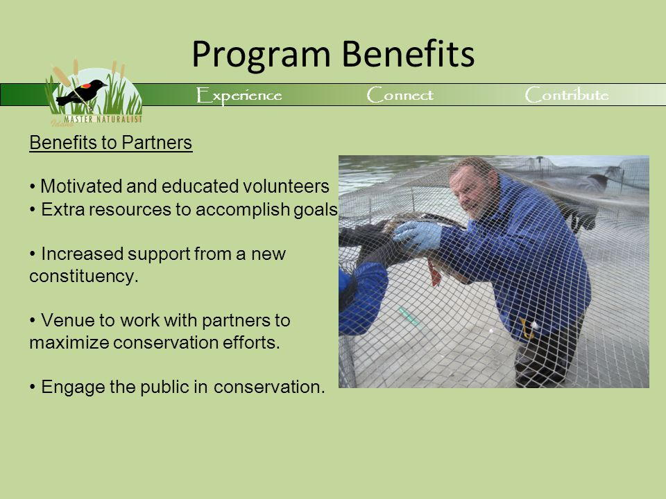 Program Benefits Benefits to Partners Motivated and educated volunteers Extra resources to accomplish goals Increased support from a new constituency.