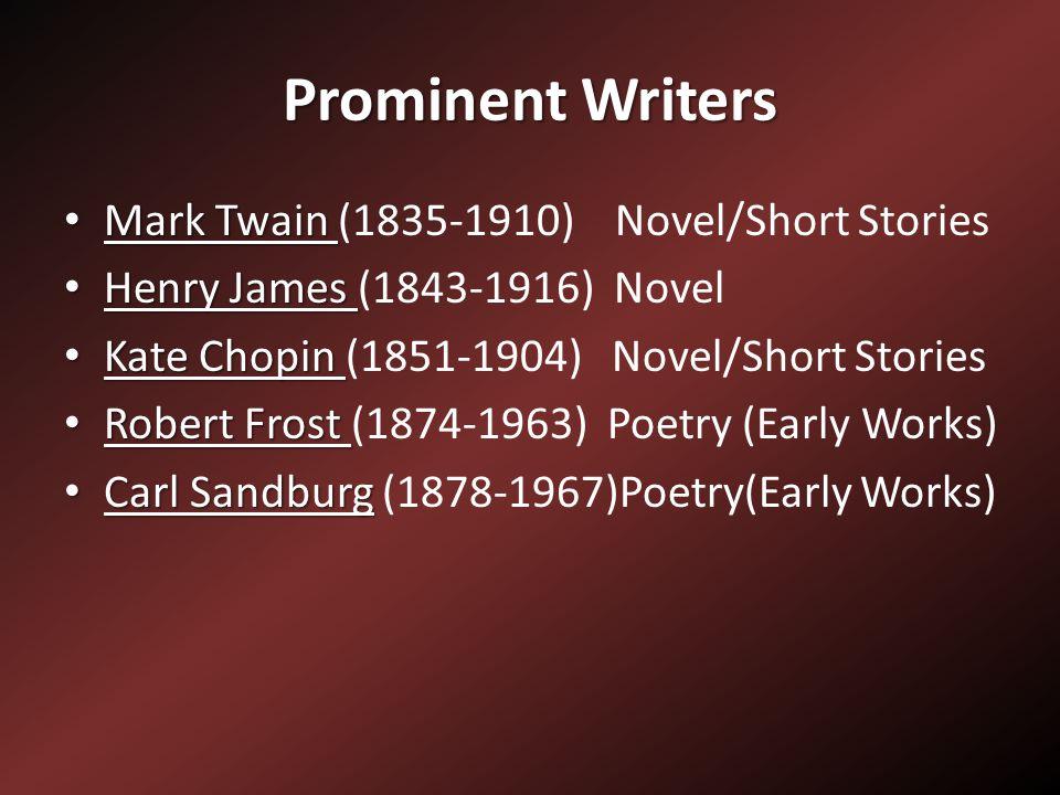 Prominent Writers Mark Twain Mark Twain (1835-1910) Novel/Short Stories Henry James Henry James (1843-1916) Novel Kate Chopin Kate Chopin (1851-1904)