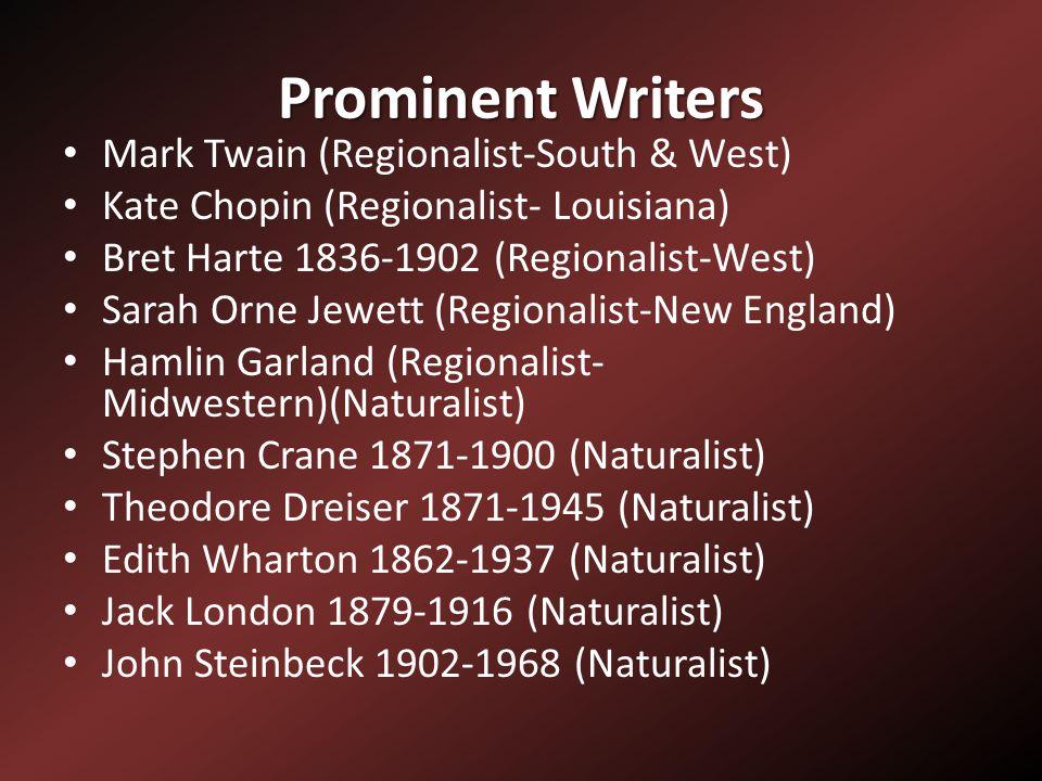 Prominent Writers Mark Twain (Regionalist-South & West) Kate Chopin (Regionalist- Louisiana) Bret Harte 1836-1902 (Regionalist-West) Sarah Orne Jewett