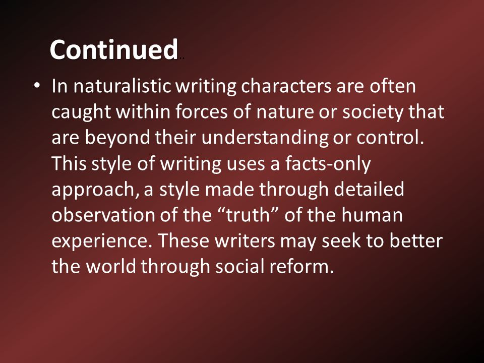 In naturalistic writing characters are often caught within forces of nature or society that are beyond their understanding or control.