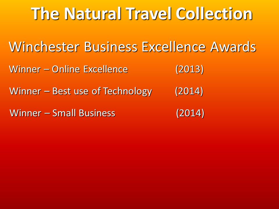 The Natural Travel Collection Winchester Business Excellence Awards Winner – Online Excellence (2013) Winner – Best use of Technology (2014) Winner –