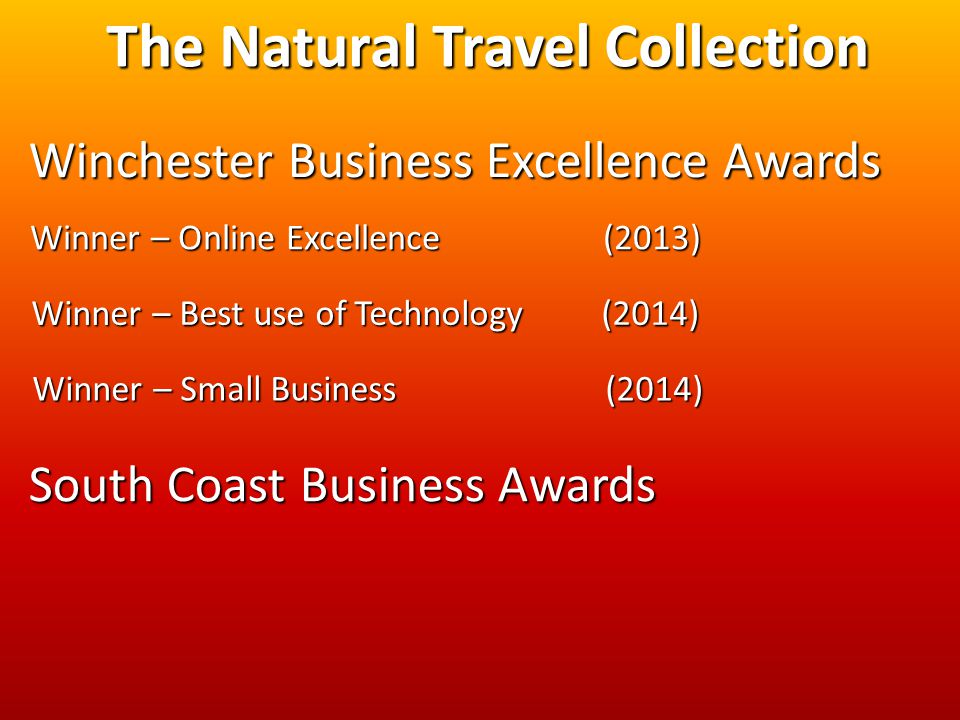 The Natural Travel Collection Winchester Business Excellence Awards Winner – Online Excellence (2013) Winner – Best use of Technology (2014) Winner – Small Business (2014) South Coast Business Awards