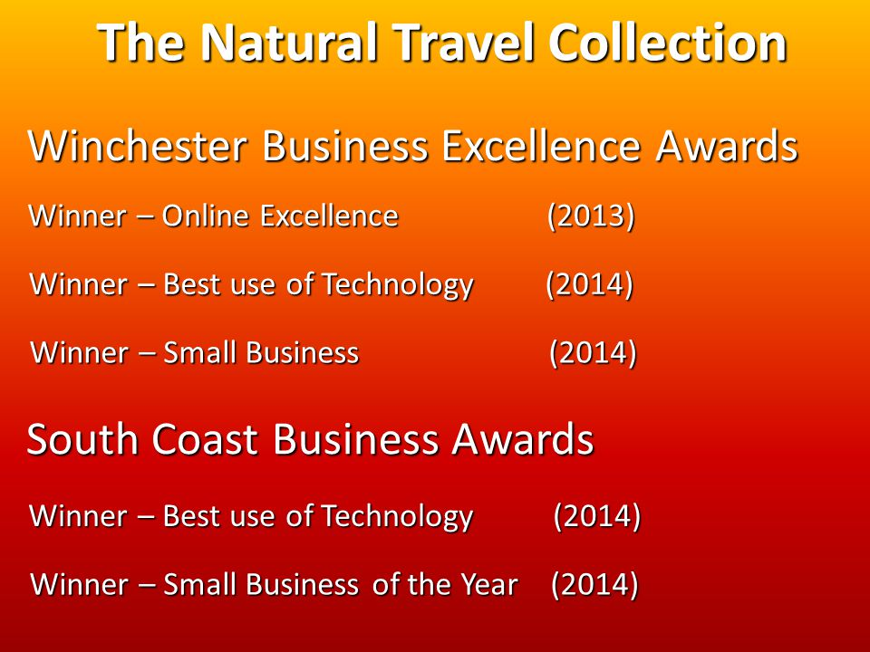 The Natural Travel Collection Winchester Business Excellence Awards Winner – Online Excellence (2013) Winner – Best use of Technology (2014) Winner – Small Business (2014) South Coast Business Awards Winner – Best use of Technology (2014) Winner – Small Business of the Year (2014)