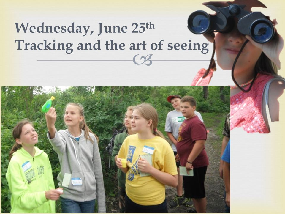  Wednesday, June 25 th Tracking and the art of seeing