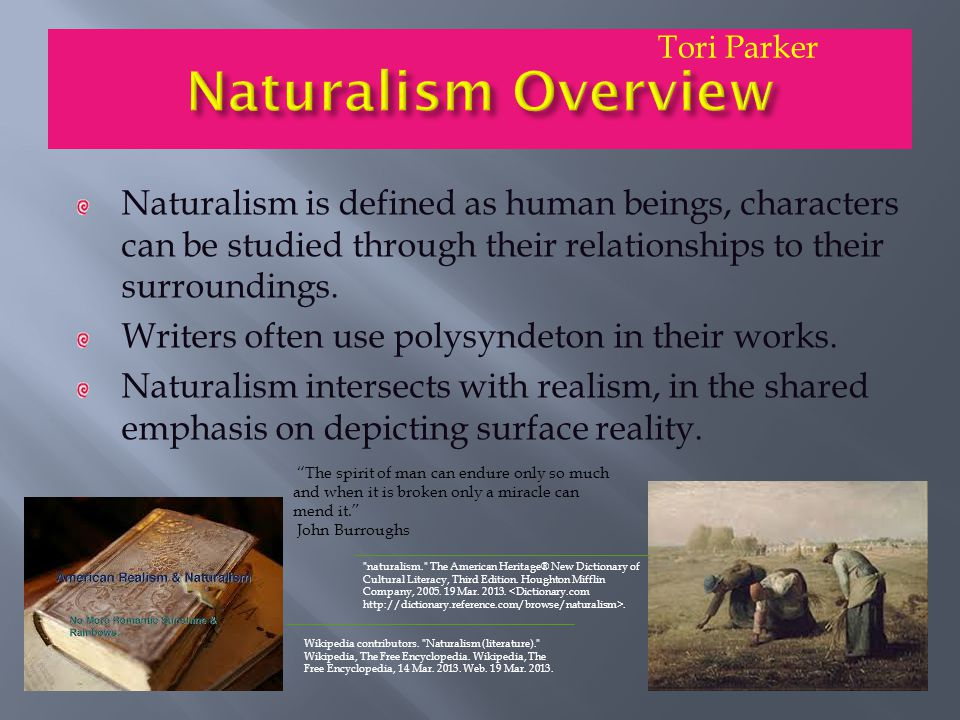 Naturalism is defined as human beings, characters can be studied through their relationships to their surroundings.