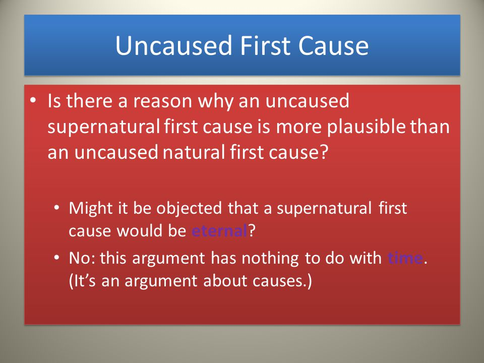 Uncaused First Cause Is there a reason why an uncaused supernatural first cause is more plausible than an uncaused natural first cause.