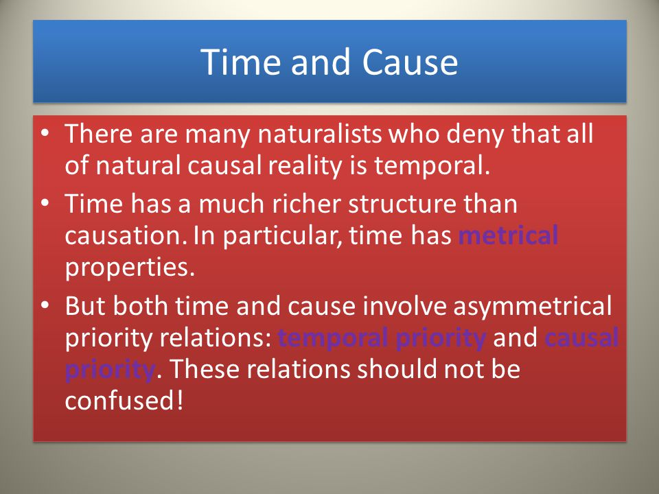 Time and Cause There are many naturalists who deny that all of natural causal reality is temporal.