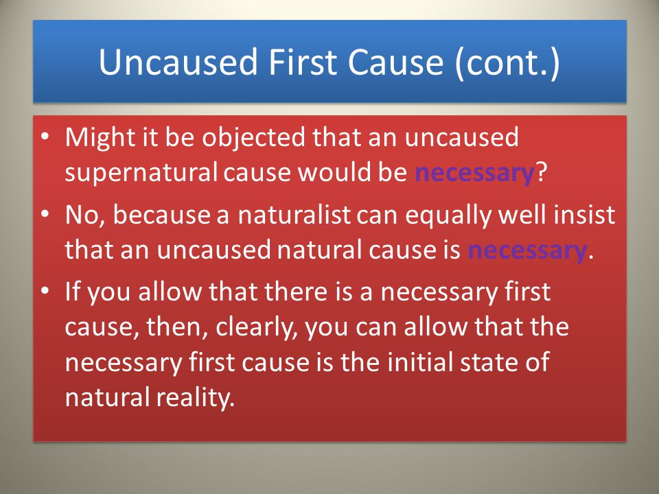 Uncaused First Cause (cont.) Might it be objected that an uncaused supernatural cause would be necessary.
