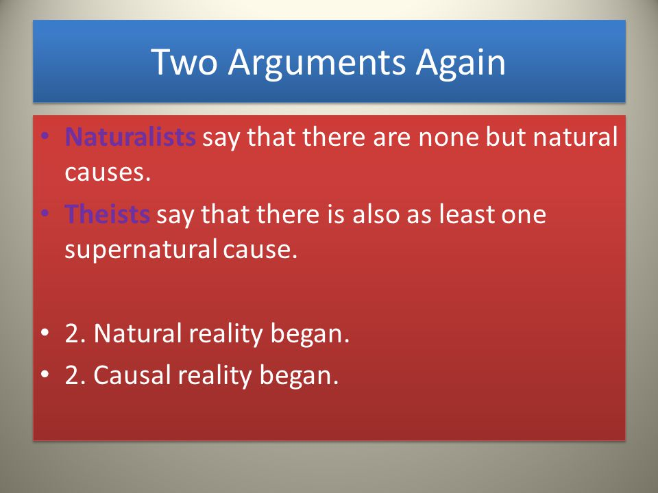 Two Arguments Again Naturalists say that there are none but natural causes.