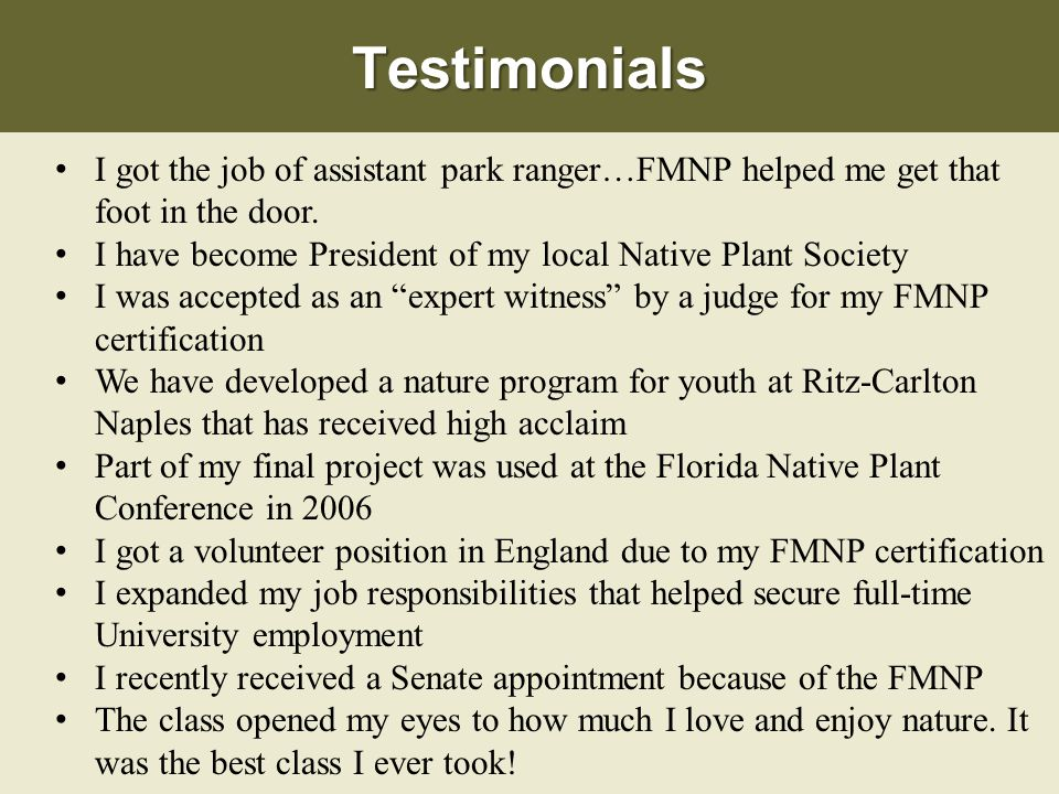 Testimonials I got the job of assistant park ranger…FMNP helped me get that foot in the door. I have become President of my local Native Plant Society