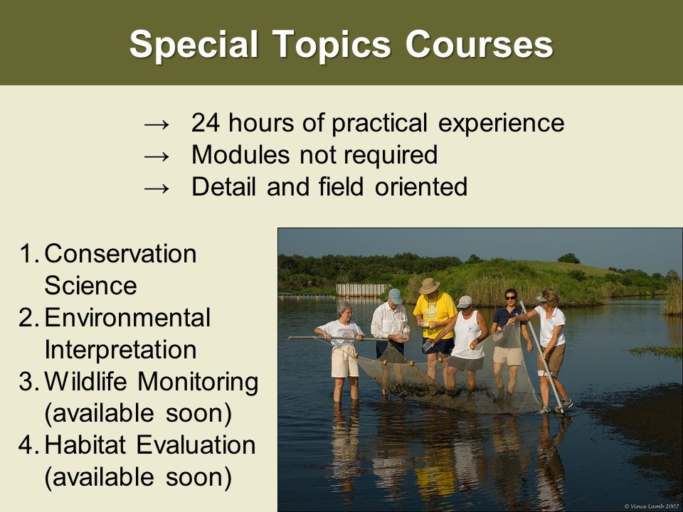 Special Topics Courses 1.Conservation Science 2.Environmental Interpretation 3.Wildlife Monitoring (available soon) 4.Habitat Evaluation (available so