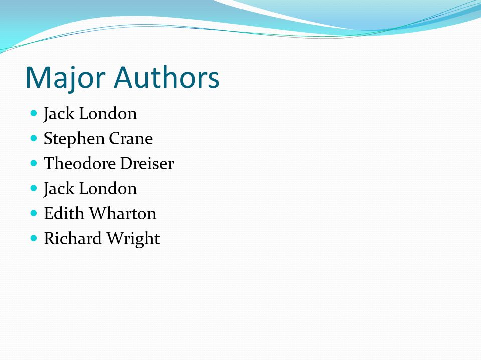 Major Authors Jack London Stephen Crane Theodore Dreiser Jack London Edith Wharton Richard Wright