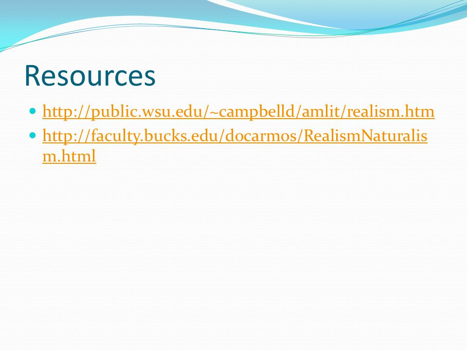 Resources http://public.wsu.edu/~campbelld/amlit/realism.htm http://faculty.bucks.edu/docarmos/RealismNaturalis m.html http://faculty.bucks.edu/docarmos/RealismNaturalis m.html