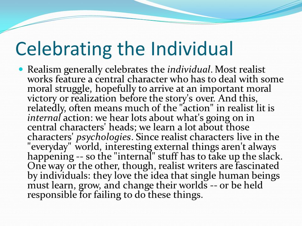 Celebrating the Individual Realism generally celebrates the individual.