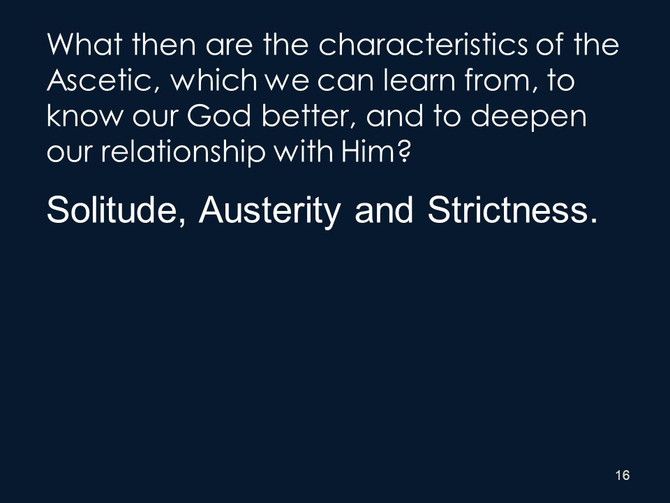 16 What then are the characteristics of the Ascetic, which we can learn from, to know our God better, and to deepen our relationship with Him? Solitud