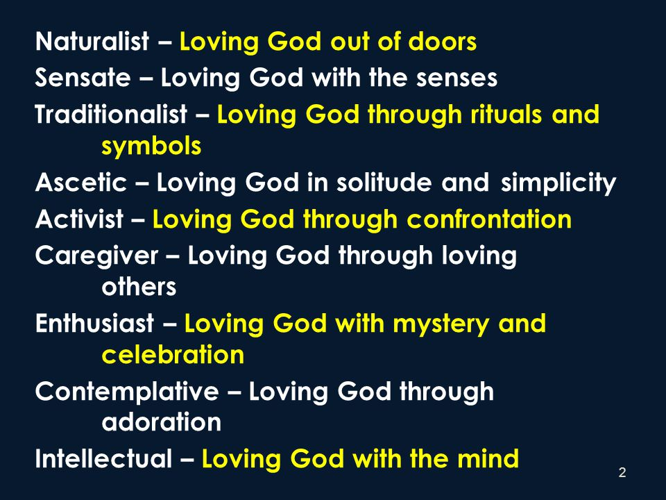 2 Naturalist – Loving God out of doors Sensate – Loving God with the senses Traditionalist – Loving God through rituals and symbols Ascetic – Loving G