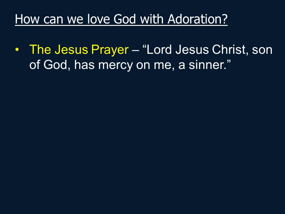 "How can we love God with Adoration? The Jesus Prayer – ""Lord Jesus Christ, son of God, has mercy on me, a sinner."""