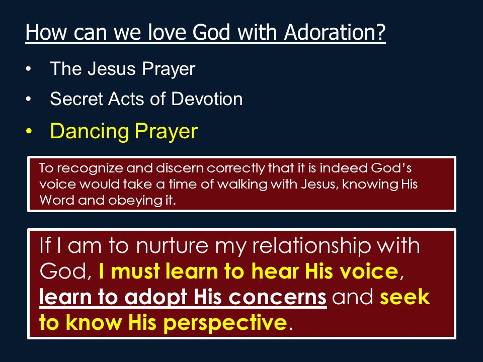 How can we love God with Adoration? The Jesus Prayer Secret Acts of Devotion Dancing Prayer To recognize and discern correctly that it is indeed God's