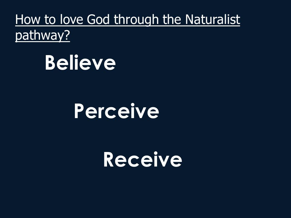 How to love God through the Naturalist pathway? Believe Perceive Receive