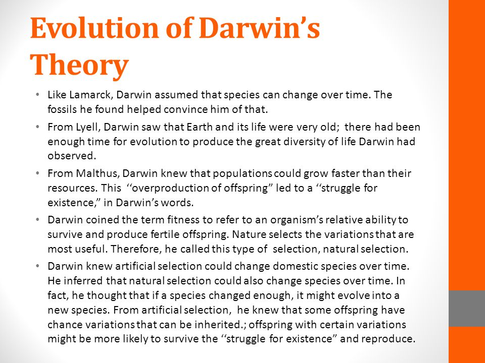 Evolution of Darwin's Theory Like Lamarck, Darwin assumed that species can change over time. The fossils he found helped convince him of that. From Ly