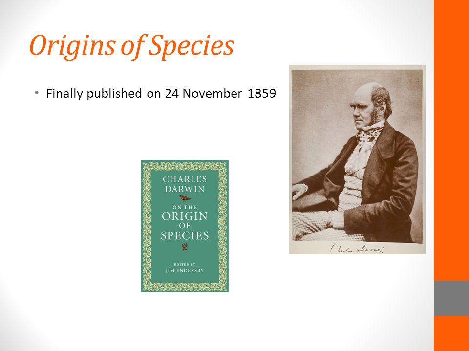Origins of Species Finally published on 24 November 1859