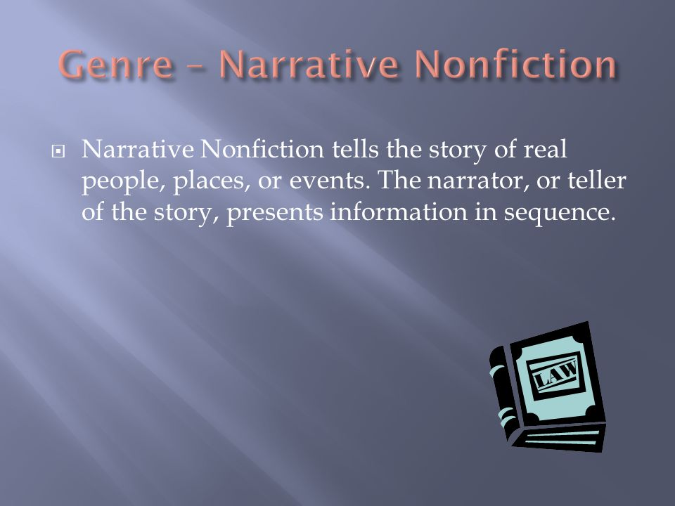  Narrative Nonfiction tells the story of real people, places, or events.