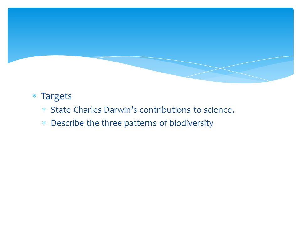  Targets  State Charles Darwin's contributions to science.  Describe the three patterns of biodiversity 16.1 Darwins Voyage