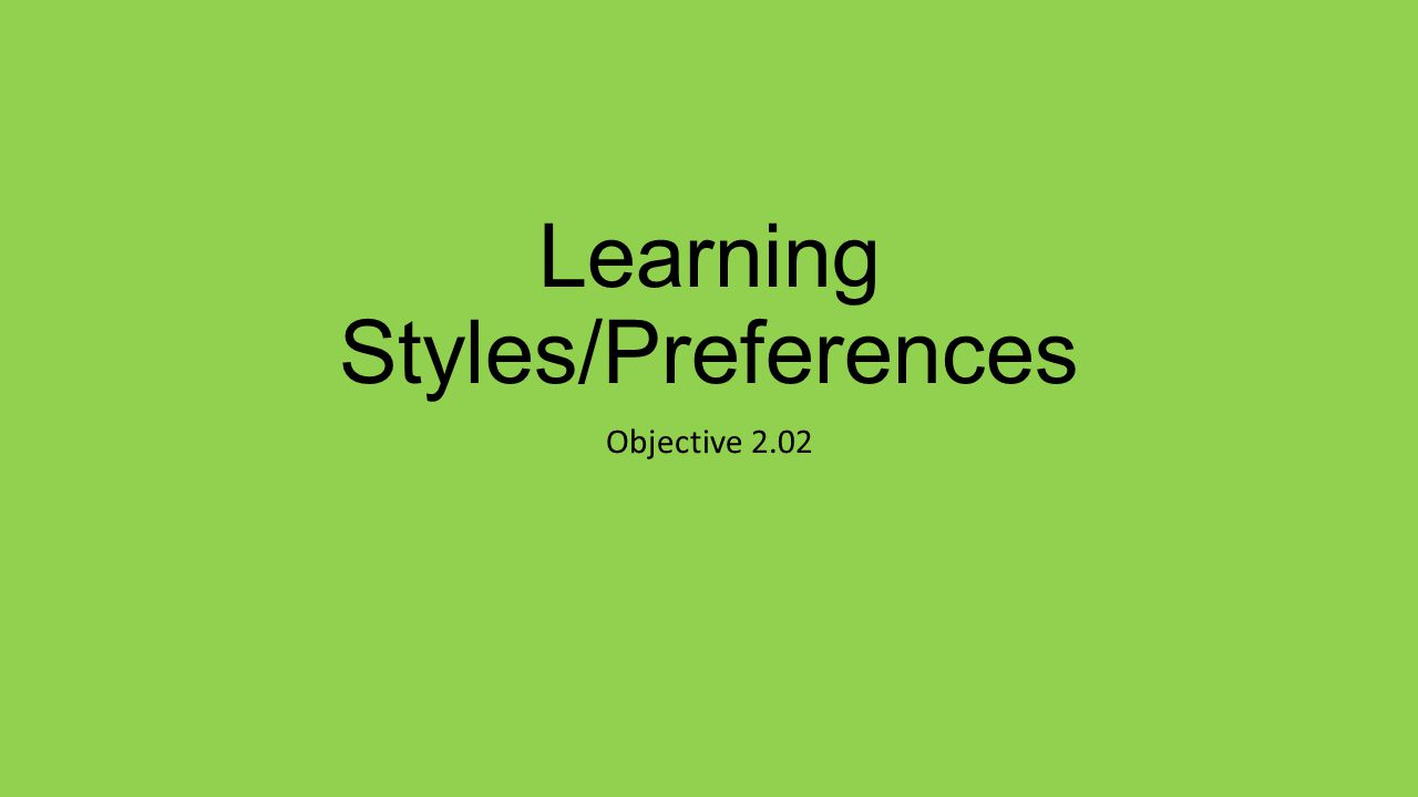 Learning Styles/Preferences Objective 2.02