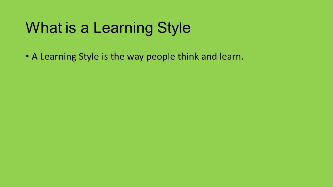 Types of Learning Styles Auditory Learners Visual Learners Tactile Learners