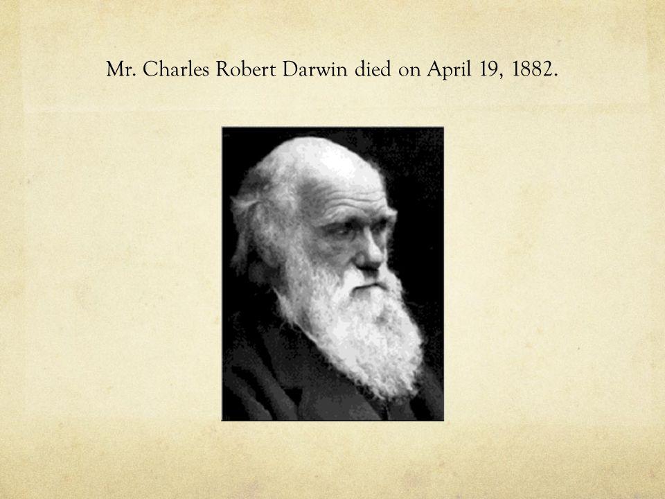 Mr. Charles Robert Darwin died on April 19, 1882.