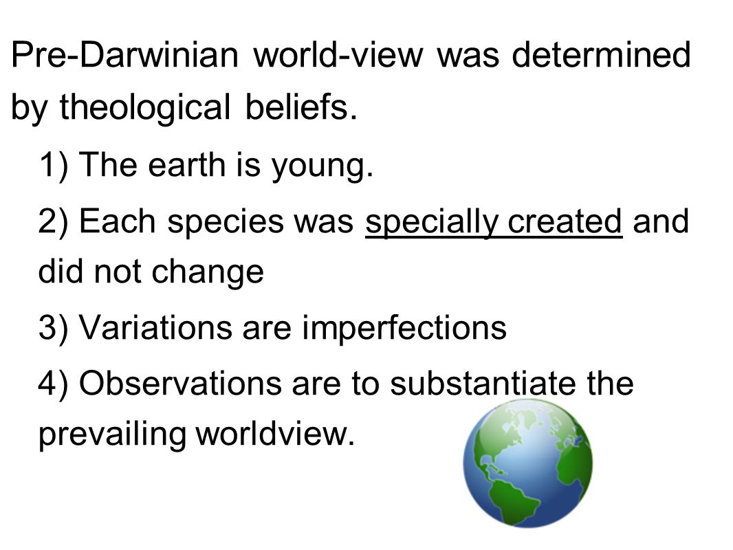 Pre-Darwinian world-view was determined by theological beliefs.
