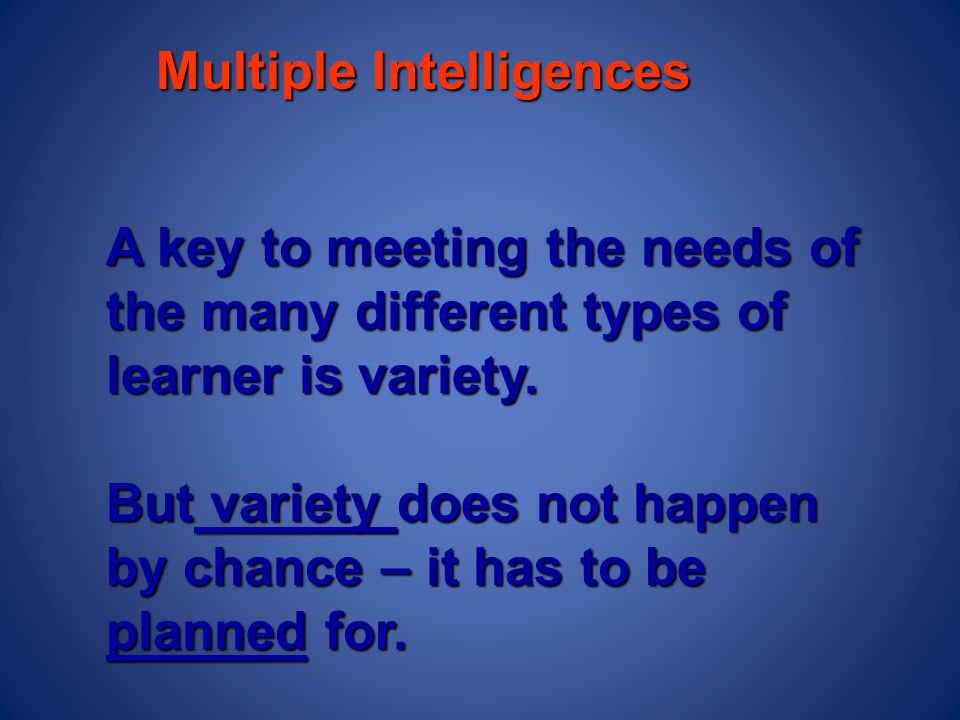 Multiple Intelligences Determine what is most appropriate for my teaching approach, Content, and students.