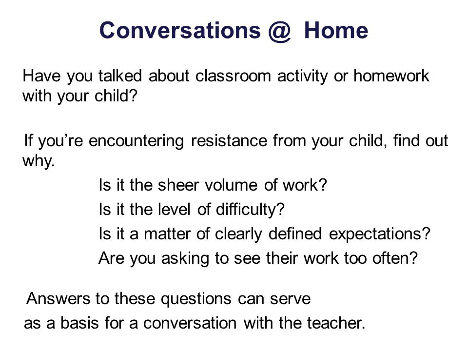 Conversations @ Home Have you talked about classroom activity or homework with your child.