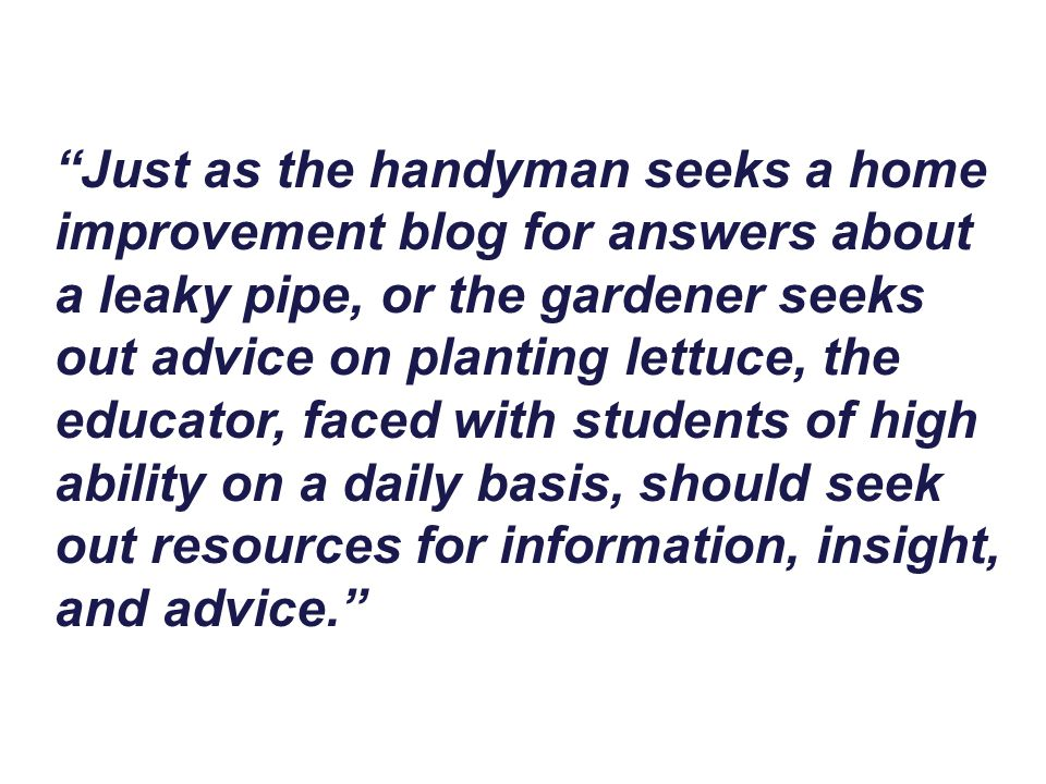 """""""Just as the handyman seeks a home improvement blog for answers about a leaky pipe, or the gardener seeks out advice on planting lettuce, the educator"""