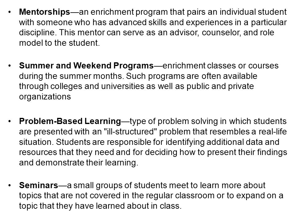 Mentorships—an enrichment program that pairs an individual student with someone who has advanced skills and experiences in a particular discipline. Th