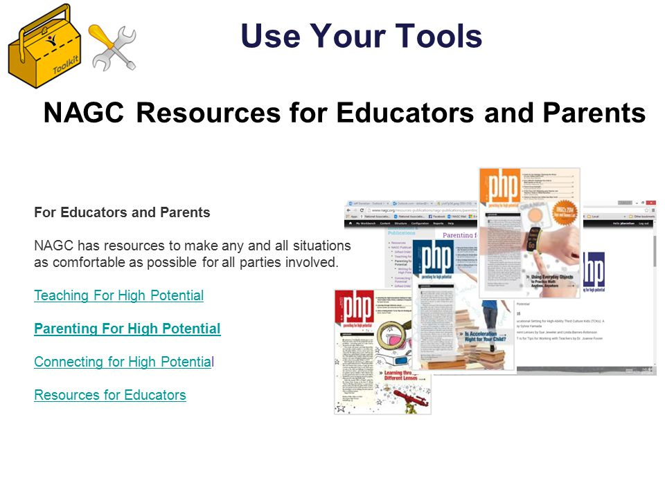 For Educators and Parents NAGC has resources to make any and all situations as comfortable as possible for all parties involved. Teaching For High Pot