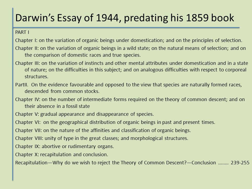 Darwin's Essay of 1944, predating his 1859 book PART I Chapter I: on the variation of organic beings under domestication; and on the principles of selection.