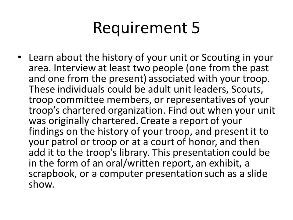 Requirement 5 Learn about the history of your unit or Scouting in your area. Interview at least two people (one from the past and one from the present