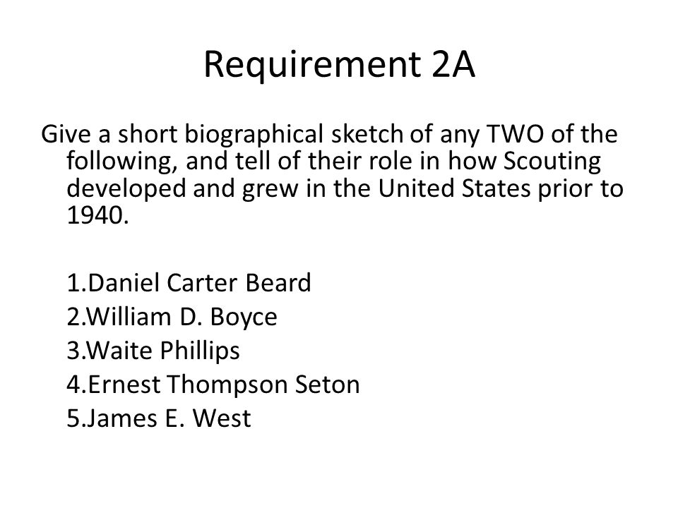 Requirement 2A Give a short biographical sketch of any TWO of the following, and tell of their role in how Scouting developed and grew in the United S