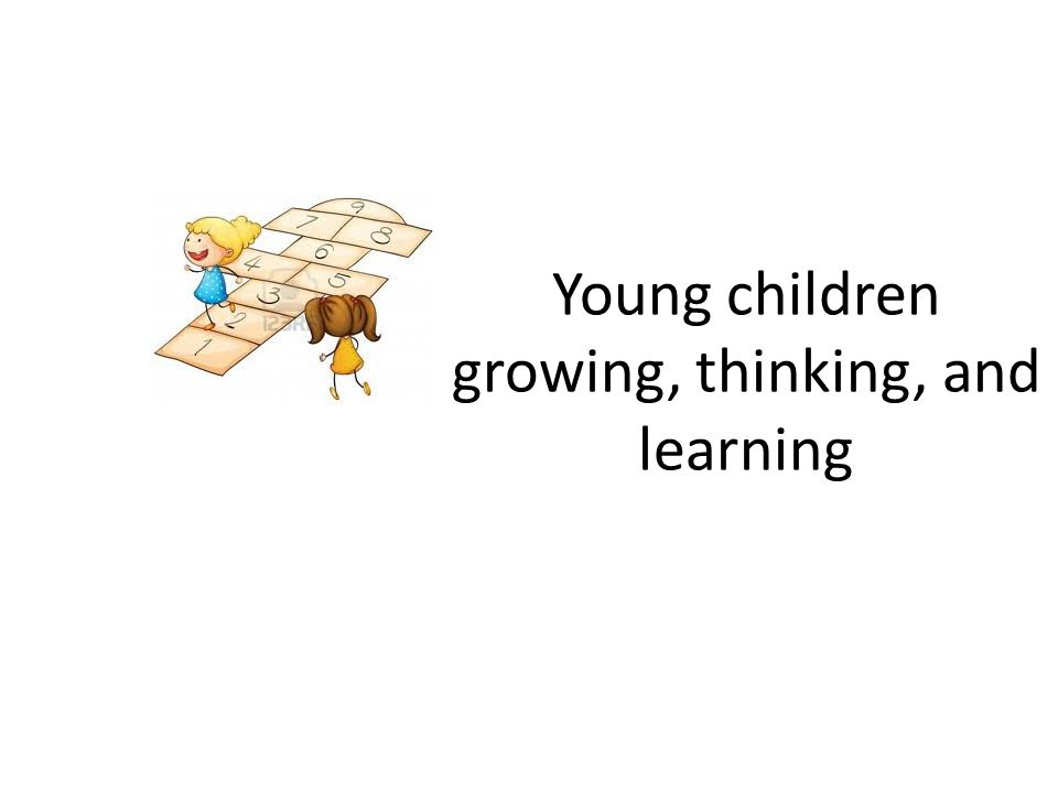 Young children growing, thinking, and learning