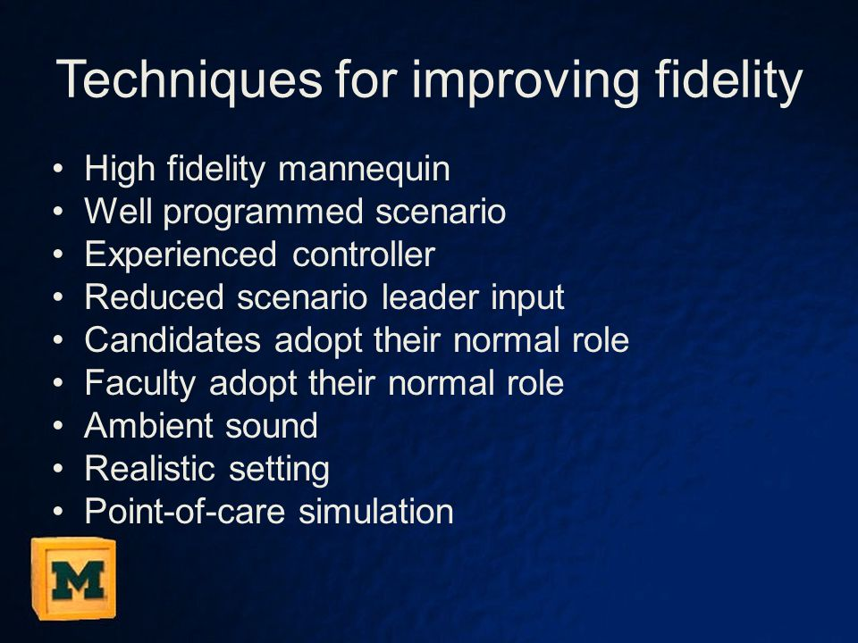 Techniques for improving fidelity High fidelity mannequin Well programmed scenario Experienced controller Reduced scenario leader input Candidates ado