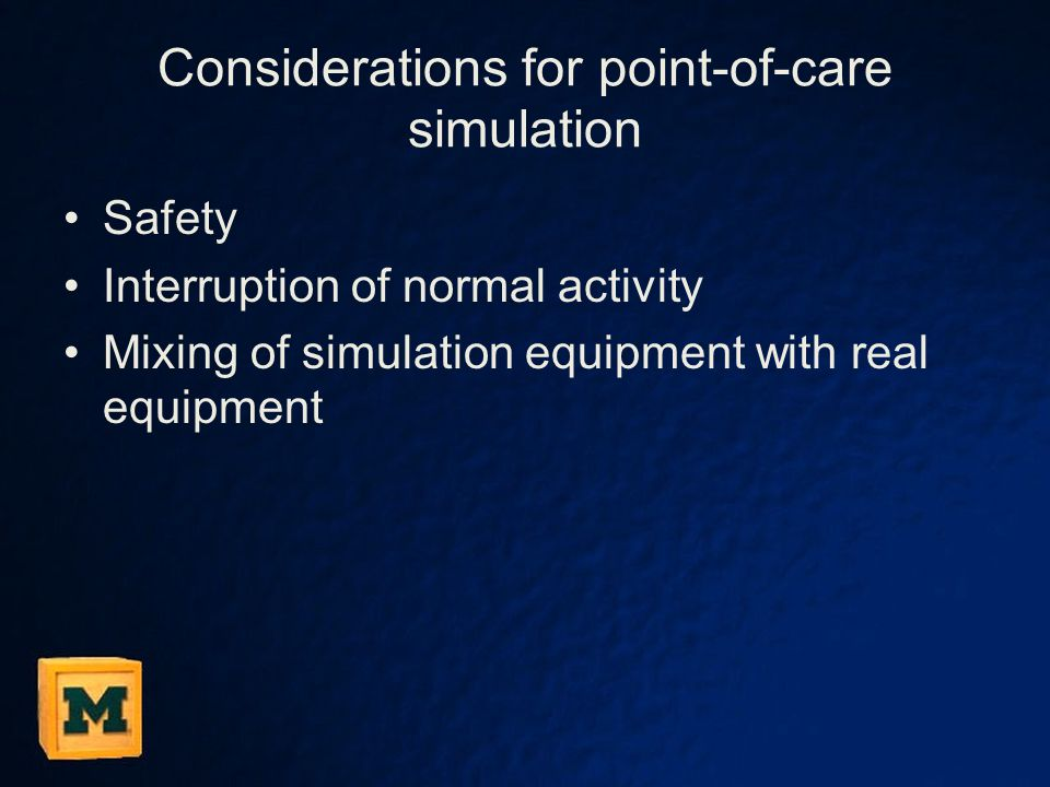 Considerations for point-of-care simulation Safety Interruption of normal activity Mixing of simulation equipment with real equipment