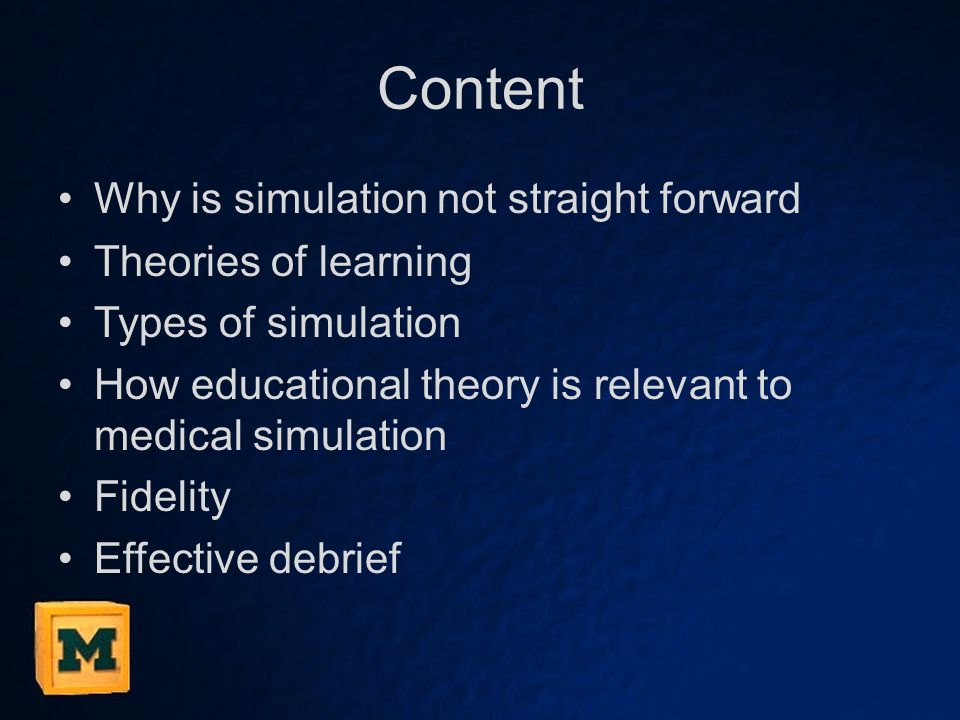 Content Why is simulation not straight forward Theories of learning Types of simulation How educational theory is relevant to medical simulation Fidel
