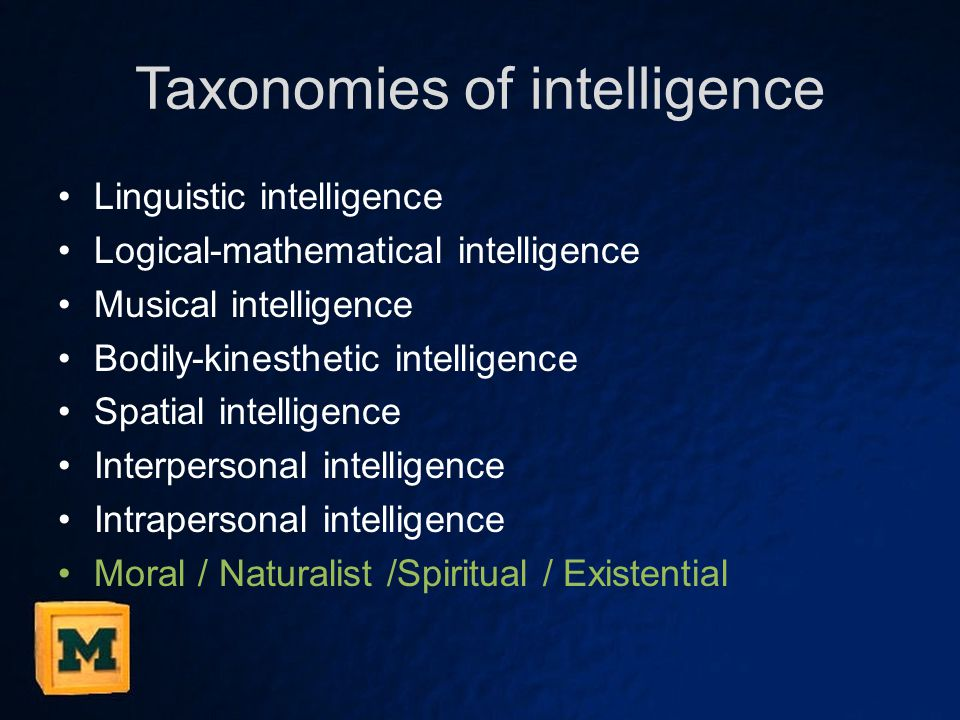 Taxonomies of intelligence Linguistic intelligence Logical-mathematical intelligence Musical intelligence Bodily-kinesthetic intelligence Spatial inte
