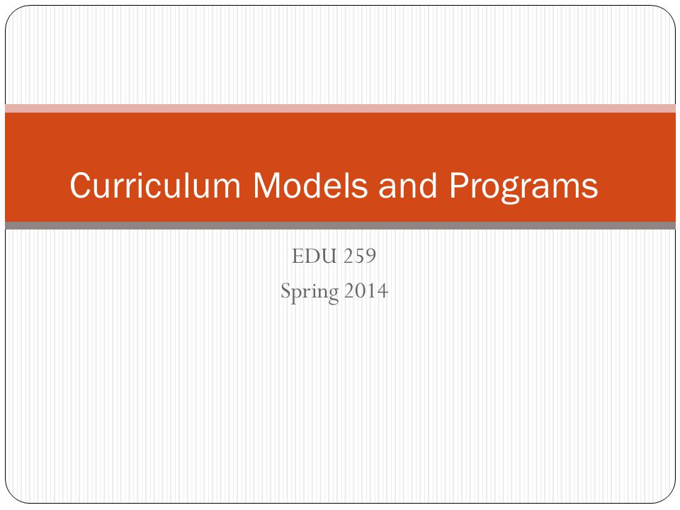 EDU 259 Spring 2014 Curriculum Models and Programs